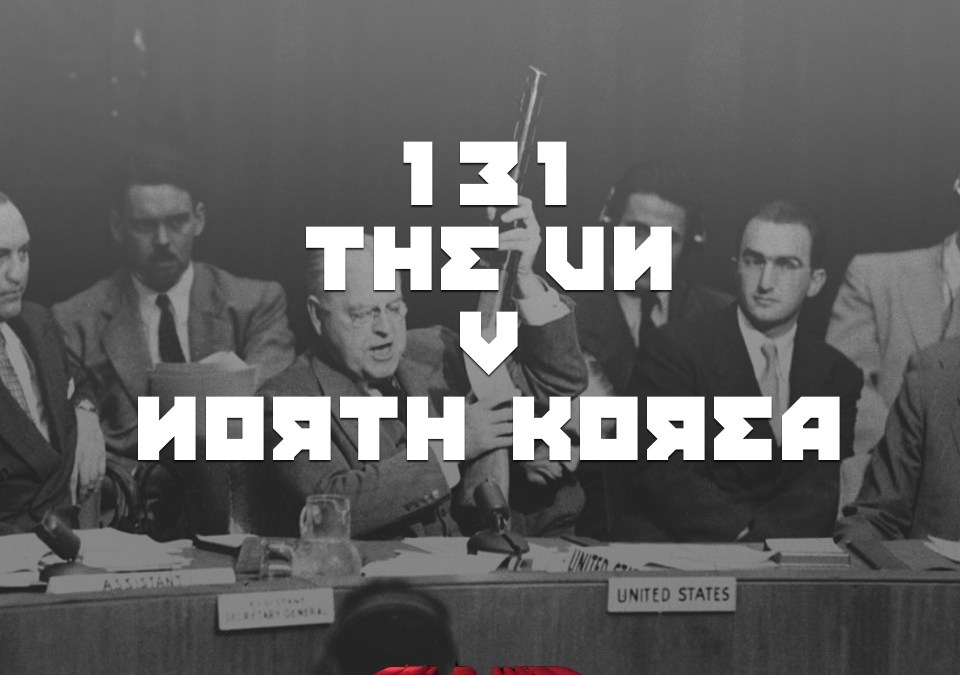 #131 – THE UN v NORTH KOREA