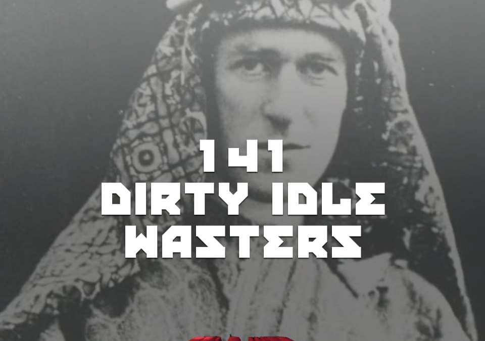 #141 – Dirty Idle Wasters