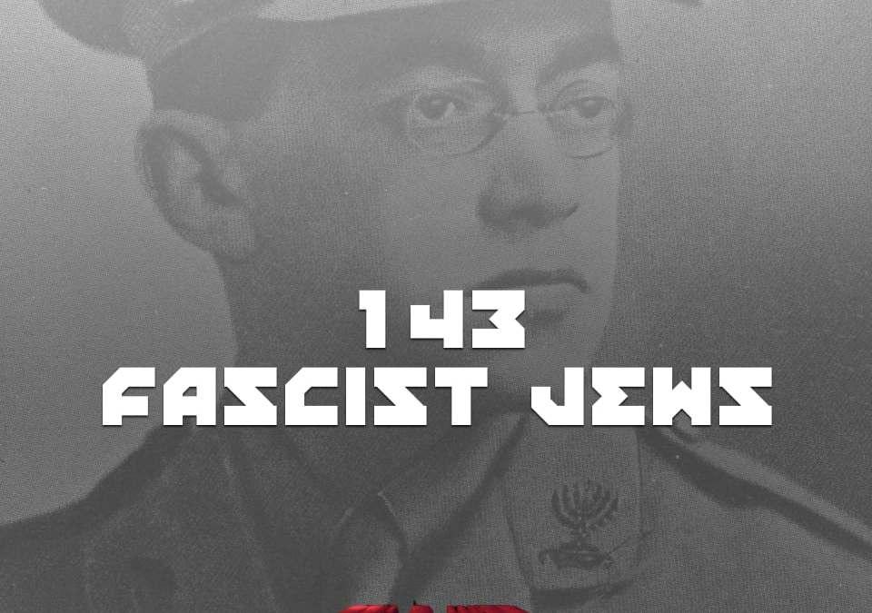 #143 – Fascist Jews