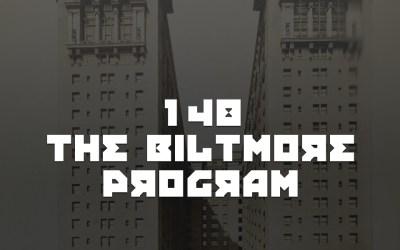 #148 – The Biltmore Program