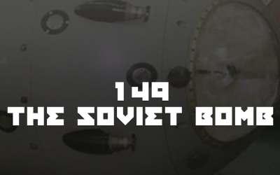 #149 – The Soviet Bomb