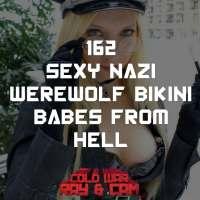 #162 - SEXY NAZI WEREWOLF BIKINI BABES FROM HELL