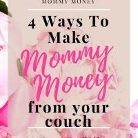 4 Ways to Make Mommy Money from your Couch