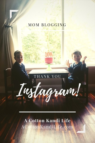 Thank you Instagram! 10K Instagram Followers. Cute 10K Pictures. Mom Bloggers on Instagram. How we got to 10K Instagram Followers. A Cotton Kandi Life