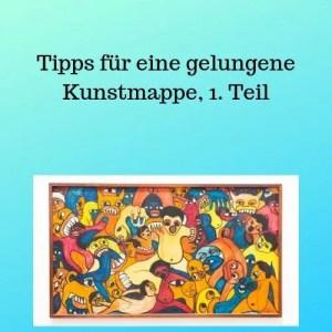 Tipps für eine gelungene Kunstmappe, 1. Teil