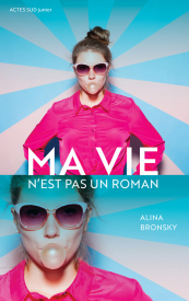 Ma vie n'est pas un roman d'Alina Blonsky - Editions Actes Sud Junio