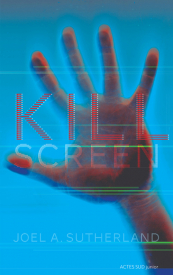 Kill Screen de Joel A. Sutherland - Editions Actes Sud Junior