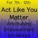 Act Like You Matter Anti-Bullying Workshops in San Diego for 7th-12th Grades. Presented by Theatre of Peace: Bullying Awareness Acting Troupe.