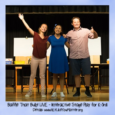 Baffle That Bully! Live Anti-Bullying Workshops for K-3rd in San Diego. Performed by Theatre of Peace: Bullying Awareness Acting Troupe, a division of the non-profit Act Like You Matter. Kids helping kids.