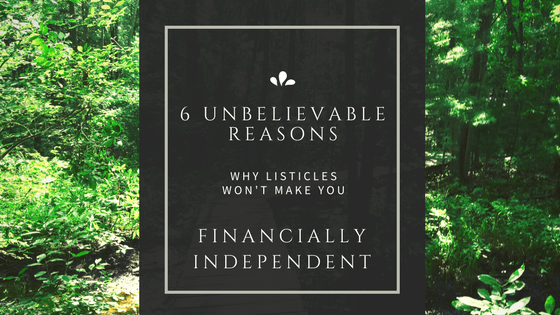 6 Unbelievable Reasons Why Listicles Won't Make You Financially Independent