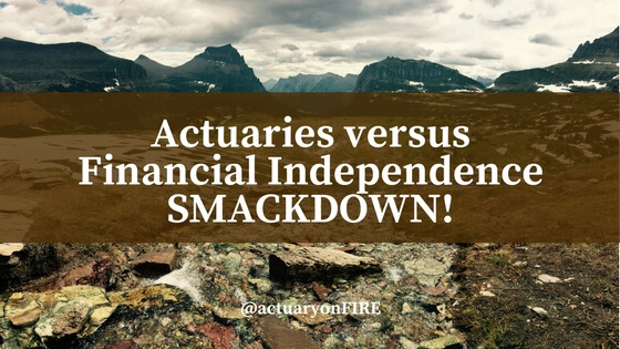 Actuaries versus Financial Independence Smackdown!