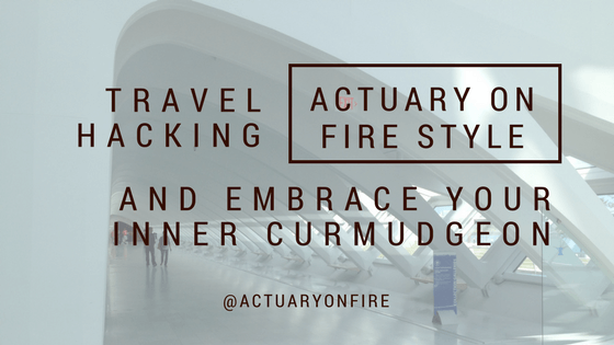 Travel Hacking actuary on FIRE Style, and Embrace Your Inner Curmudgeon
