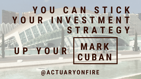 https://www.actuaryonfire.com/you-can-stick-your-investment-strategy-up-your-mark-cuban/