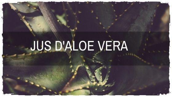Pourquoi boire du jus d'Aloe Véra ?
