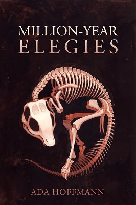 "Cover of a book with the title ""Million-Year Elegies"" by Ada Hoffmann. The title and author are displayed, and there is art of the curled-up skeleton of a juvenile Maiasaurus."