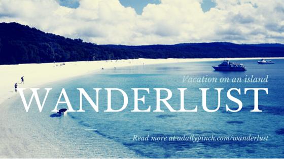 Wanderlust | adailypinch.com