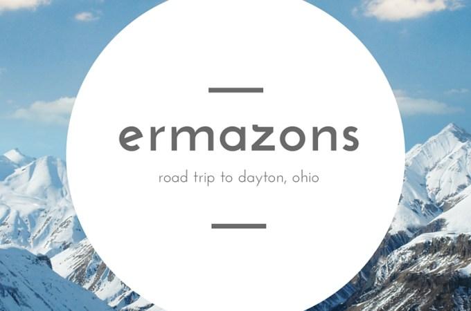 The Ermazons Road-Trip to Dayton, Ohio