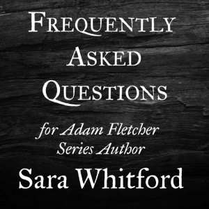 Frequently Asked Questions for Adam Fletcher Series Author Sara Whitford