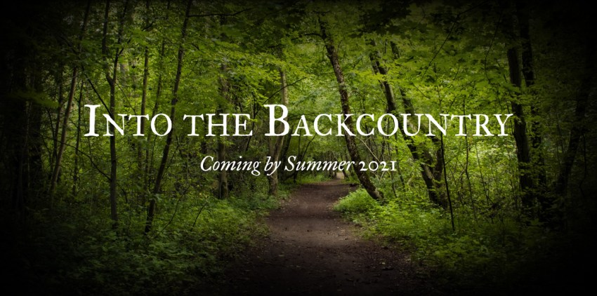 Into the Backcountry - Coming by Summer 2021