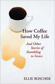 """Review: Ellie Roscher's """"How Coffee Saved My Life"""""""