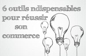 6 outils indispensables pour réussir son commerce