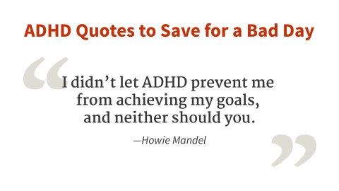 """I didn't let ADHD prevent me from achieving my goals."" - Howie Mandel"