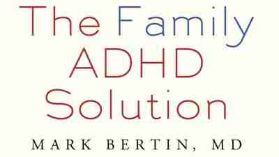 The Family ADHD Soultion by Mark Bertin