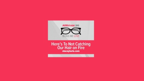 Here's to Not Catching Our Hair On Fire is one of the best blogs on adult ADHD