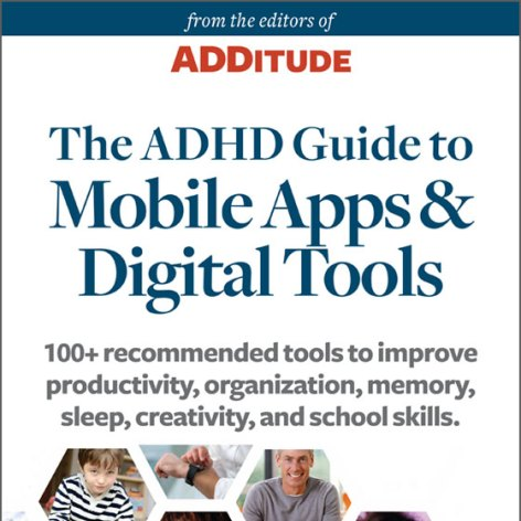 ADDitude eBook: The ADHD Guide to Mobile Apps and Digital Tools: A Special Report from ADDitude Cover