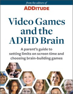 ADDitude eBook: Video Games and The ADHD Brain: A Special Report from ADDitude Cover