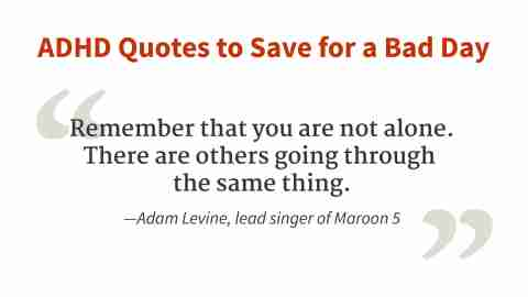 """Remember that you are not alone."" - Adam Levine"