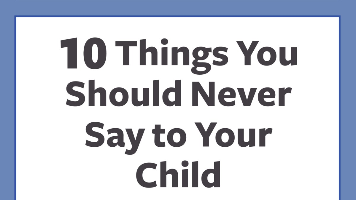 What Not to Say to a Child with ADHD: 10 Parenting Tips
