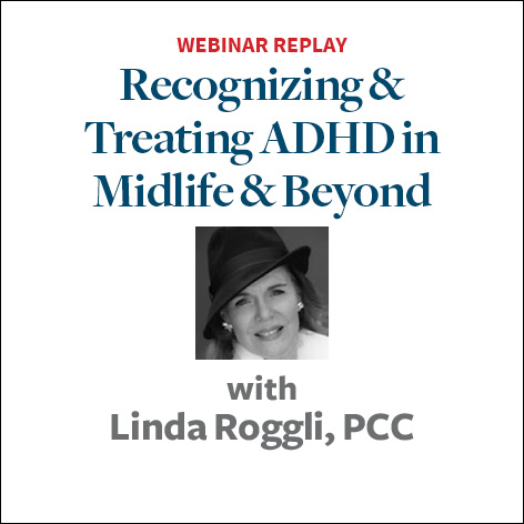 Recognizing and Treating ADHD in Midlife and Beyond