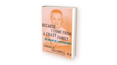 Ned Hallowell: Because I Come From a Crazy Family