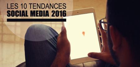 Les 10 tendances « social media » pour 2016.