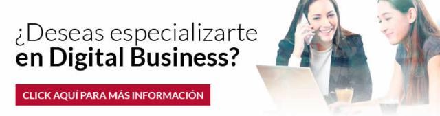 ¿Deseas especializarte en Digital Business?