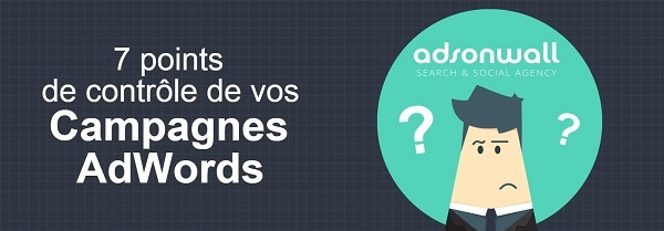 7 points de contrôle de vos campagnes Google AdWords