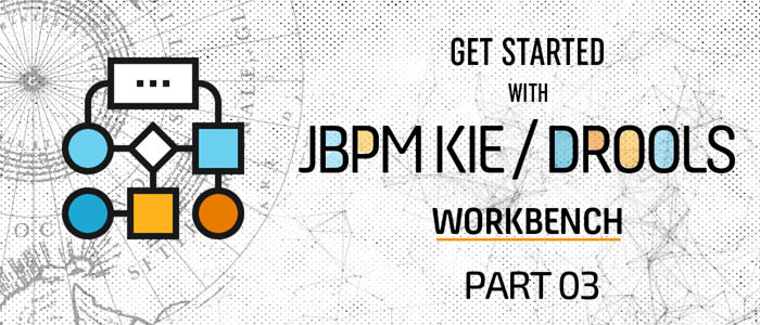 Get started with jBPM KIE and Drools Workbench – Part 3