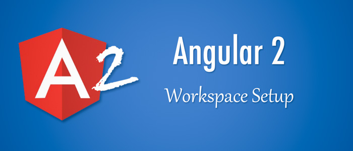 How to setup Angular 2 with TypeScript Development Workspace - A