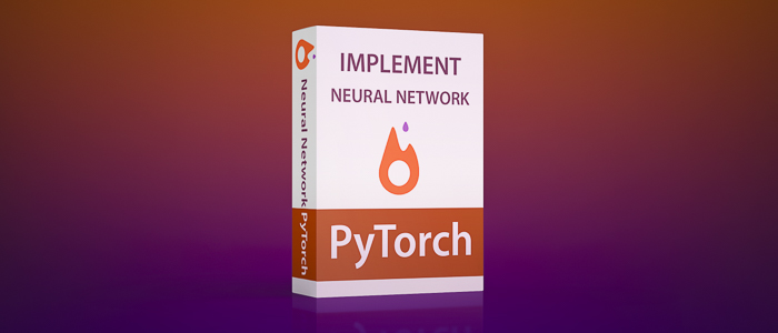 Implement Neural Network using PyTorch