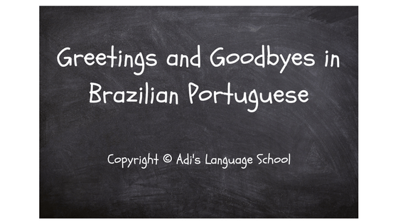 Greetings and goodbyes in brazilian portuguese adis language school greetings and goodbyes in brazilian portuguese m4hsunfo Gallery
