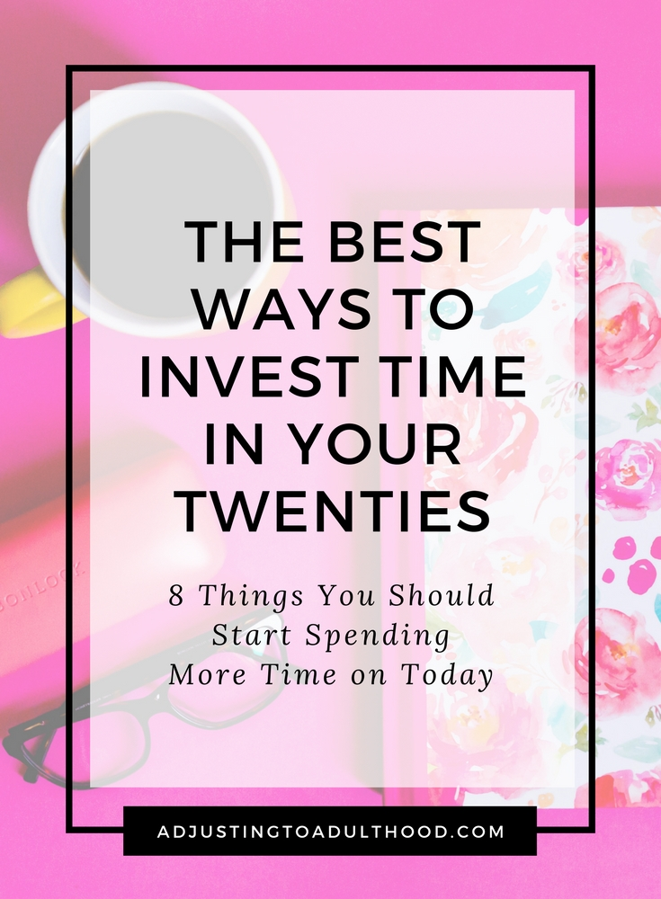 The Best Ways to Invest Time in Your Twenties
