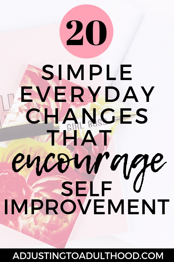 20 Simple Everyday Changes that Encourage Self Improvement. Improve Yourself and your life by making these small changes!