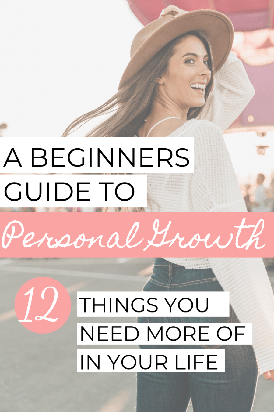 The Beginners Guide to Personal Growth: 12 Things You Need More of in Your Life