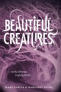 Beautiful Creatures D.1 : mörka drömmar, livsfarlig kärlek