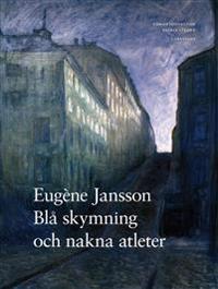 Eugène Jansson:Blå skymning och nakna atleter av Göran Söderlund och Patrik Steorn