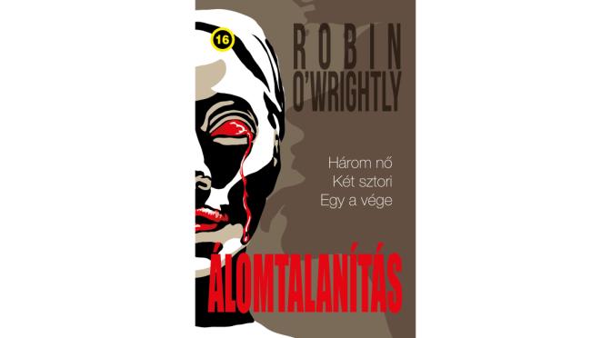 Robin O'Wrightly hamarosan megjelenő regénye folytatásokban