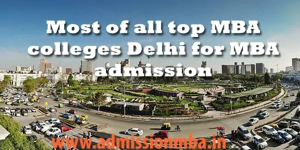 Most of all top MBAcolleges Delhi for MBAadmission