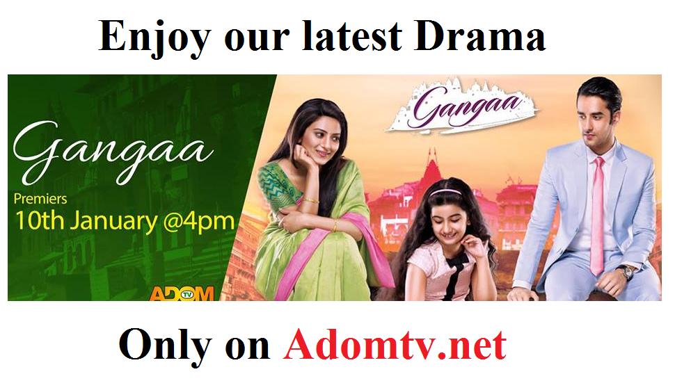 gangaa Adom tv , watch gangaa Adom tv live , Adom tv live streaming , Adom tv new Drama