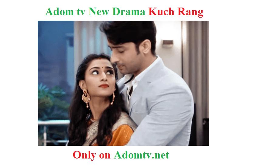 watch adom tv Kuch rang ghana